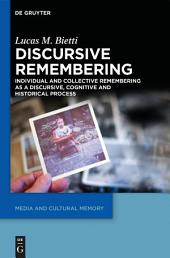 Discursive Remembering: Individual and Collective Remembering as a Discursive, Cognitive and Historical Process
