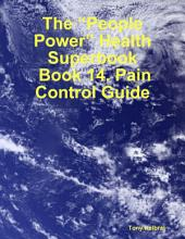 "The ""People Power"" Health Superbook: Book 14. Pain Control Guide"