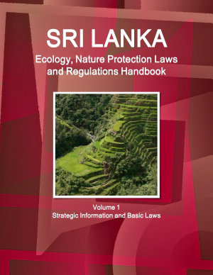Sri Lanka Ecology  Nature Protection Laws and Regulations Handbook Volume 1 Strategic Information and Basic Laws PDF
