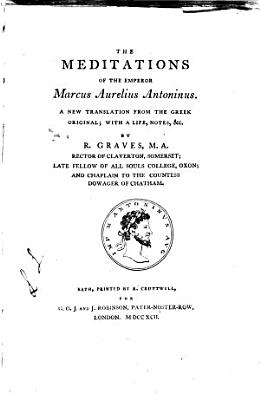 The meditations of ... Marcus Aurelius Antoninus, a new tr., with notes, by R. Graves
