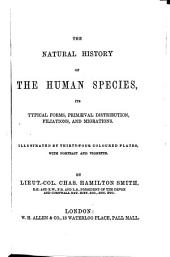 The Natural History of the Human Species: Its Typical Forms, Primeval Distribution, Filiations, and Migrations ...