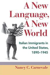 A New Language, A New World: Italian Immigrants in the United States, 1890-1945