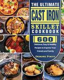 The Ultimate Cast Iron Skillet Cookbook