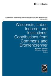 Wisconsin, Labor, Income, and Institutions: Contributions from Commons and Bronfenbrenner