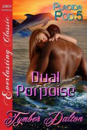 Dual Porpoise [Placida Pod 5]