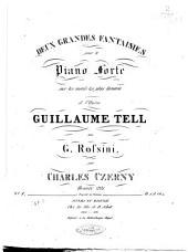 2 grandes Fantaisies: pour le pianoforte sur les motifs les plus favoris de l'opéra Guillaume Tell de G. Rossini ; op. 221, Volume 1