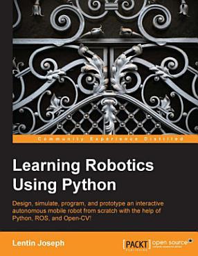Learning Robotics Using Python PDF