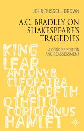 A.C. Bradley on Shakespeare's Tragedies: A Concise Edition and Reassessment
