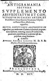 Antigramania secunda supplemento absurditatum et convitiorum in Galeni artem, et professores ejus, a Joanne Gramano ... effusorum, opposita ...