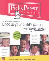 Picky Parent Guide   Choose Your Child s School with Confidence PDF