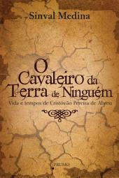 O Cavaleiro na Terra de Ninguém: Vida e tempos de Cirstóvão Pereira de Abreu