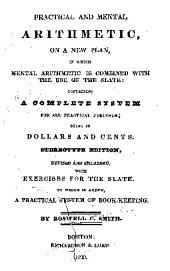 Practical and Mental Arithmetic on a New Plan: In which Mental Arithmetic is Combined with the Use of the Slate : Containing a Complete System for All Practical Purposes Being in Dollars and Cents, Book 2