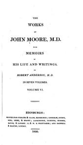 The Works of John Moore, M. D.: With Memoirs of His Life and Writings, Volume 6