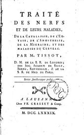Oeuvres de Monsieur Tissot ... Tome premier -quatorzième: Traite des nerfs et de leurs maladies, de la catalepsie, de l'extase, de l'anoesthesie, de la migraine ... Par m. Tissot .., Volume13