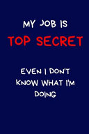 My Job Is Top Secret Even I Don t Know What I m Doing PDF