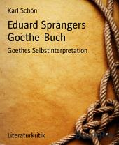 Eduard Sprangers Goethe-Buch: Goethes Selbstinterpretation