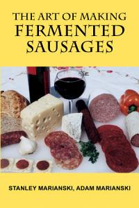 The Art of Making Fermented Sausages Book