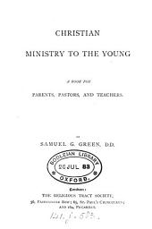 Christian Ministry to the Young: A Book for Parents, Pastors, and Teachers