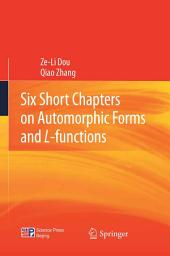 Six Short Chapters on Automorphic Forms and L-functions