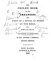 The child's book on the creation: the first of a series of works on the Bible, on a similar plan