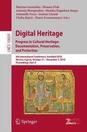 Digital Heritage. Progress in Cultural Heritage: Documentation, Preservation, and Protection: 6th International Conference, EuroMed 2016, Nicosia, Cyprus, October 31 – November 5, 2016, Proceedings, Part 2