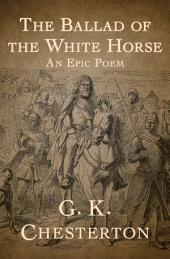 The Ballad of the White Horse: An Epic Poem
