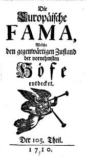 """""""Die"""" europäische Fama, welche den gegenwärtigen Zustand der vornehmsten Höfe entdecket: Band 105"""