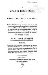 A Year's Residence in the United States of America: Treating of the Face of the Country, the Climate, the Soil, the Products, the Mode of Cultivating the Land, the Prices of Land, of Labour, of Food, of Raiment ...