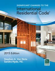 Significant Changes To The International Residential Code 2015 Edition Book PDF