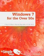 Windows 7 for the Over 50s in Simple Steps