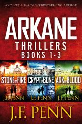 ARKANE Thrillers Books 1-3: Stone of Fire, Crypt of Bone, Ark of Blood