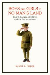 Boys and Girls in No Man's Land: English-Canadian Children and the First World War