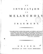 An Invocation to Melancholy. A Fragment: Volume 16