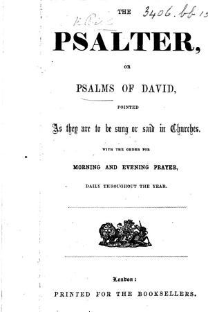 The Psalter  Or Psalms of David  Pointed as They are to be Sung Or Said in Churches  With the Order for Morning and Evening Prayer  Daily Throughout the Year PDF