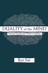 Duality of the Mind: A Bottom-up Approach Toward Cognition