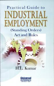 Practical Guide to Industrial Employment  Standing Orders  Act and Rules PDF
