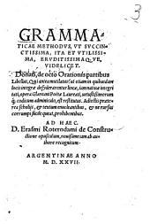 Grammaticae methodus ut succinctissima, ita et utilissima, eruditissimaque videlicet, Donati de octo orationis partibus Libellus