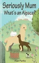 Seriously Mum, What's an Alpaca?