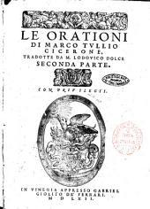 Le orationi di Marco Tullio Cicerone, tradotte da m. Lodouico Dolce prima \-terza] parte. Con la vita dell'autore, con vn breue discorso in materia di rhetorica. Et con le sue tauole per ciascuna parte
