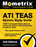 Ati Teas Secrets Study Guide   Teas 6 Complete Study Manual  Full Length Practice Tests  Review Video Tutorials for the 6th Edition Test of Essential Book