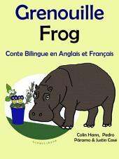 Apprendre l'anglais: Grenouille - Frog: Conte Bilingue en Anglais et Français