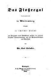 Das Flossregal besonders in Württemberg beleuchtet in rechtlicher Hinsicht aus Gelegenheit eines Rechtsstreits zwischen der württembergischen Finanzverwaltung und den Wasserwerksbesitzern am Kocherflusse
