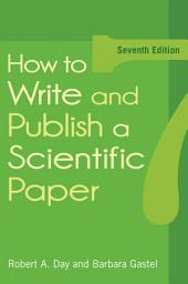 How to Write and Publish a Scientific Paper: Seventh Edition