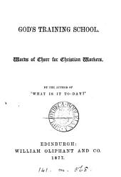 God's training school, by the author of 'What is it to-day'?