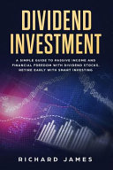 Dividend Investment A Simple Guide To Passive Income And Financial Freedom With Dividend Stocks Retire Early With Smart Investing Book PDF