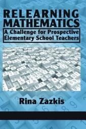 Relearning Mathematics: A Challenge for Prospective Elementary School Teachers