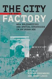 The City Is the Factory: New Solidarities and Spatial Strategies in an Urban Age