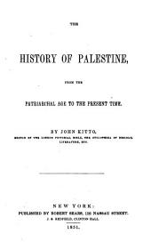 The History of Palestine, from the Patriarchal Age to the Present Time