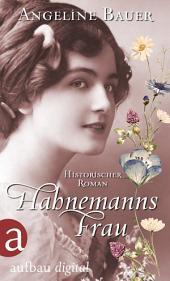 Hahnemanns Frau: Historischer Roman