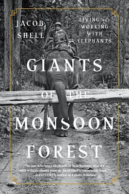 Giants of the Monsoon Forest  Living and Working with Elephants